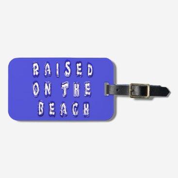 Beach Themed Raised On The Beach Luggage Tag