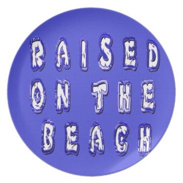 Beach Themed Raised On The Beach Melamine Plate