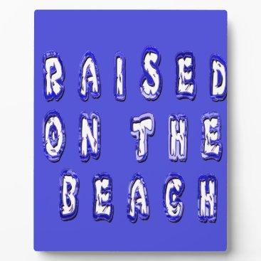 Beach Themed Raised On The Beach Plaque