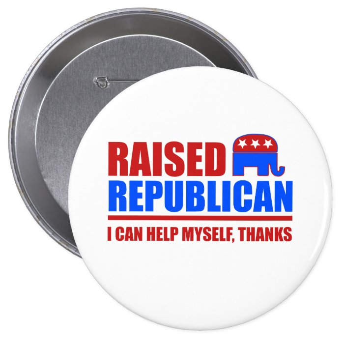 Raised Republican. I can help myself. Button