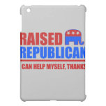 Raised Republican. I can help myself. iPad Mini Cases