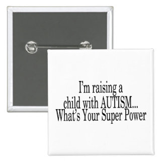 Raising A Child With Autism Whats Your Super Power 2 Inch Square Button