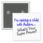 Raising A Child With Autism Whats Your Super Power Pinback Buttons
