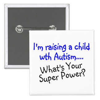 Raising A Child With Autism Whats Your Super Power Button