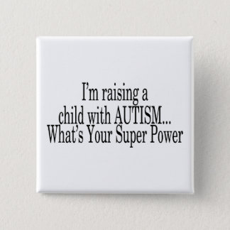 Raising A Child With Autism Whats Your Super Power Pinback Button