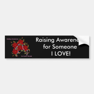 Raising Awareness for Someone I Love Bumper Stickers