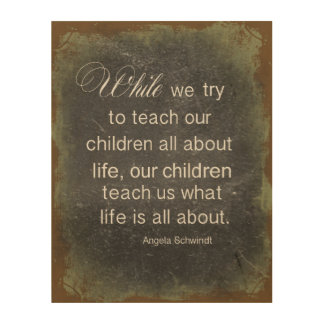 Raising Children Quote Wood Print