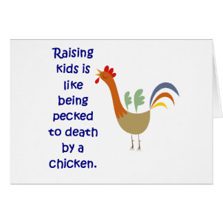 Raising Kids is Like Being Pecked to Death Card
