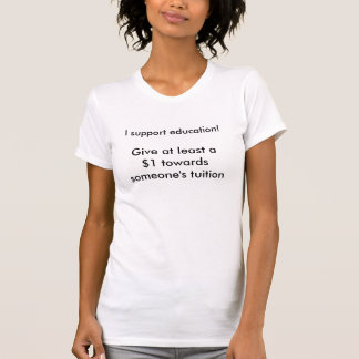 Raising money for my tuition T-Shirt
