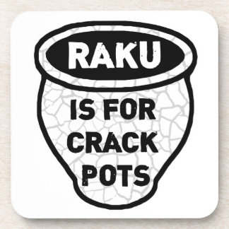 Raku is for Crack Pots Potters Drink Coaster