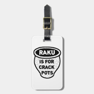 Raku is for Crack Pots Potters Luggage Tag