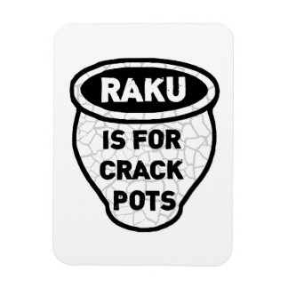 Raku is for Crack Pots Potters Magnet
