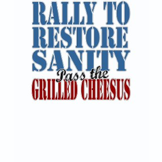 Rally To Restore Sanity Grilled Cheesus