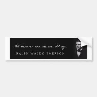 Ralph Waldo Emerson - All diseases run into ... Bumper Sticker