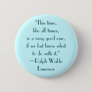 Ralph Waldo Emerson Good Times Quote Button