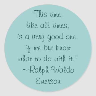 Ralph Waldo Emerson Good Times Quote Classic Round Sticker