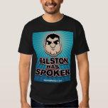 Ralston Has SPOKEN! Tee Shirt
