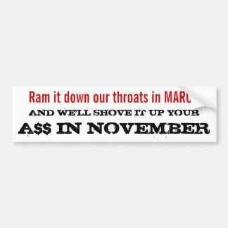 Ram It down our throats in MARCH . . . Bumper Sticker