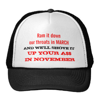 Ram It down our throats in MARCH . . . Trucker Hat