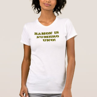 RAMON IS  NUMERO  UNO! T-Shirt