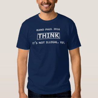 Rand Paul 2016. THINK - It's not illegal. Yet. T Shirts