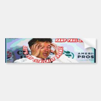 Rand Paul: Let's try clinically insane! Car Bumper Sticker