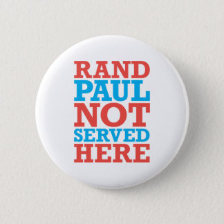 Rand Paul Not Served Here patriotic button