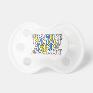 Random Acts of Insanity pacifiers