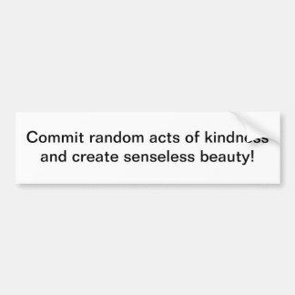 Random acts of kindness - bumper sticker car bumper sticker