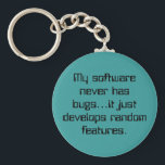"Random Features Keychain<br><div class=""desc"">Random features product line. Great humorous products for the computer programmers in your life! Classic geek humor at it&#39;s very best! The text in this design can be customized by selecting from the dozens and dozens of font choices and font colors.</div>"