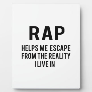 Rap helps me escape from the reality i live in display plaque