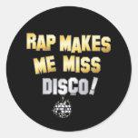 Rap makes me miss Disco Classic Round Sticker