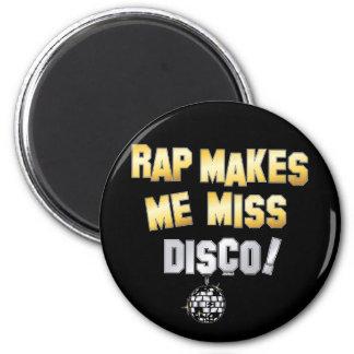 Rap makes me miss Disco Fridge Magnet