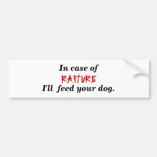 RAPTURE I'll feed your dog Bumper Sticker