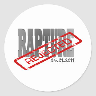 Rapture May 21 2011  REJECTED! Classic Round Sticker