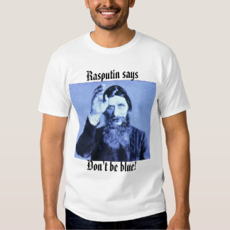 rasputin, Rasputin says, Don't be blue! T-Shirt