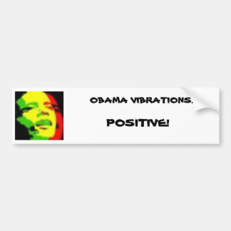 rasta obama, OBAMA VIBRATIONS..., POSITIVE! Bumper Sticker