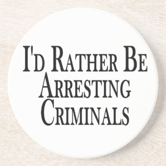 Rather Arrest Criminals Coaster