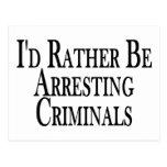 Rather Arrest Criminals Post Cards
