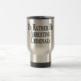 Rather Arrest Criminals Travel Mug