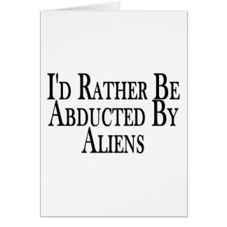 Rather Be Abducted By Aliens Card