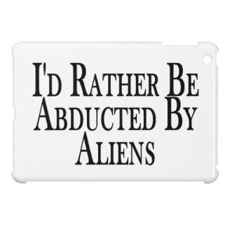Rather Be Abducted By Aliens iPad Mini Case