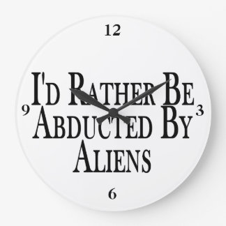 Rather Be Abducted By Aliens Large Clock
