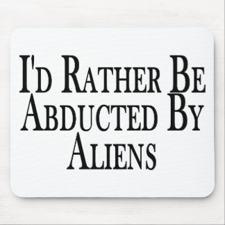 Rather Be Abducted By Aliens Mouse Pad