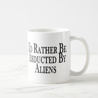 Rather Be Abducted By Aliens Mugs
