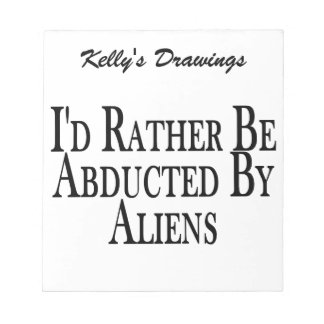 Rather Be Abducted By Aliens Notepad