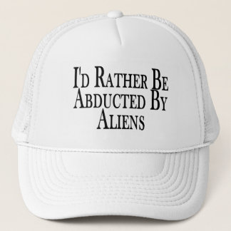 Rather Be Abducted By Aliens Trucker Hat