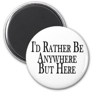 Rather Be Anywhere But Here Magnet