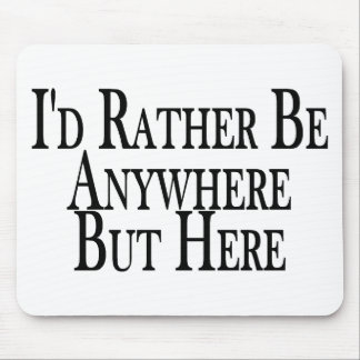 Rather Be Anywhere But Here Mouse Pad