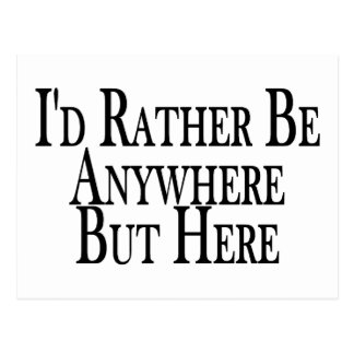 Rather Be Anywhere But Here Post Cards